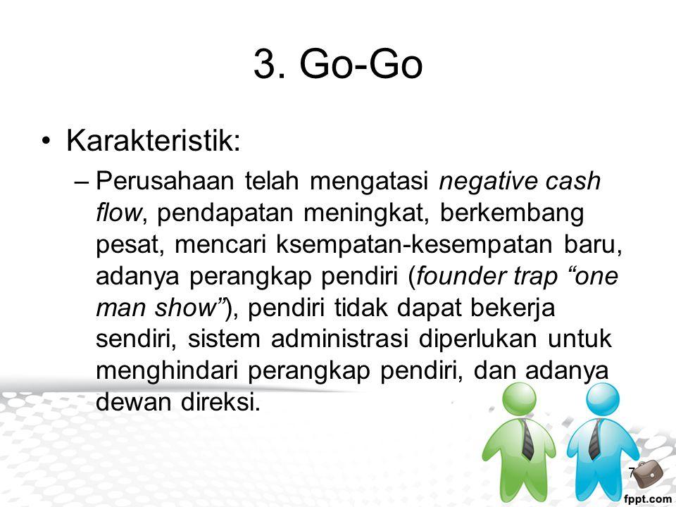 3. Go-Go Karakteristik: –Perusahaan telah mengatasi negative cash flow, pendapatan meningkat, berkembang pesat, mencari ksempatan-kesempatan baru, ada