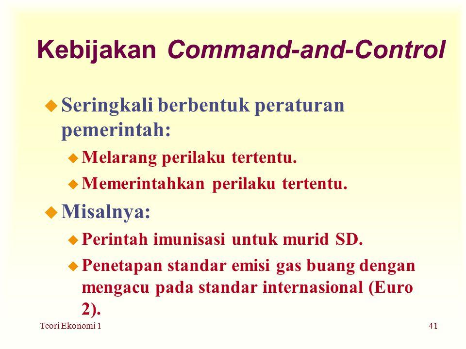 Teori Ekonomi 141 Kebijakan Command-and-Control u Seringkali berbentuk peraturan pemerintah: u Melarang perilaku tertentu.