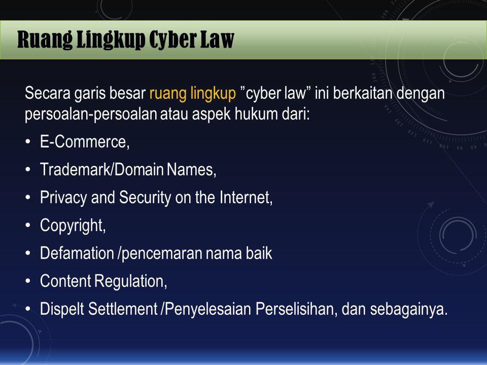 "Ruang Lingkup Cyber Law Secara garis besar ruang lingkup ""cyber law"" ini berkaitan dengan persoalan-persoalan atau aspek hukum dari: E-Commerce, Trade"