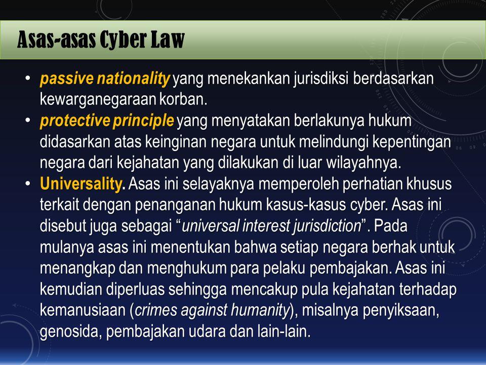 Asas-asas Cyber Law passive nationality yang menekankan jurisdiksi berdasarkan kewarganegaraan korban. passive nationality yang menekankan jurisdiksi