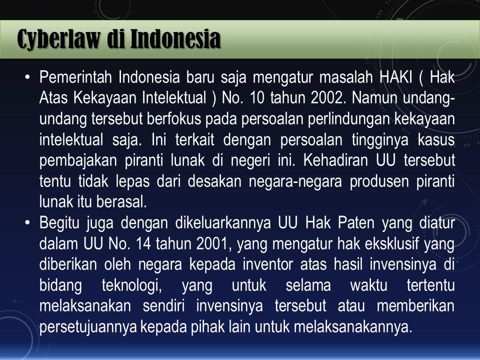 Cyberlaw di Indonesia Pemerintah Indonesia baru saja mengatur masalah HAKI ( Hak Atas Kekayaan Intelektual ) No. 10 tahun 2002. Namun undang- undang t