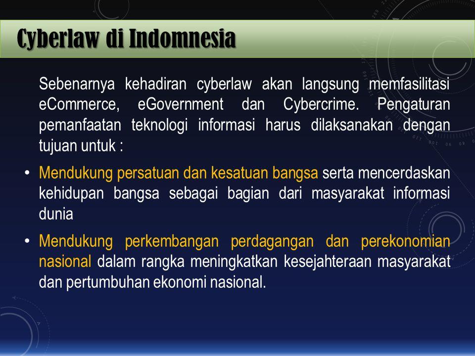Cyberlaw di Indomnesia Sebenarnya kehadiran cyberlaw akan langsung memfasilitasi eCommerce, eGovernment dan Cybercrime. Pengaturan pemanfaatan teknolo