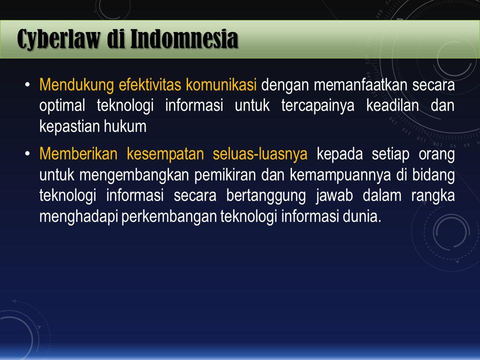 Cyberlaw di Indomnesia Mendukung efektivitas komunikasi dengan memanfaatkan secara optimal teknologi informasi untuk tercapainya keadilan dan kepastia