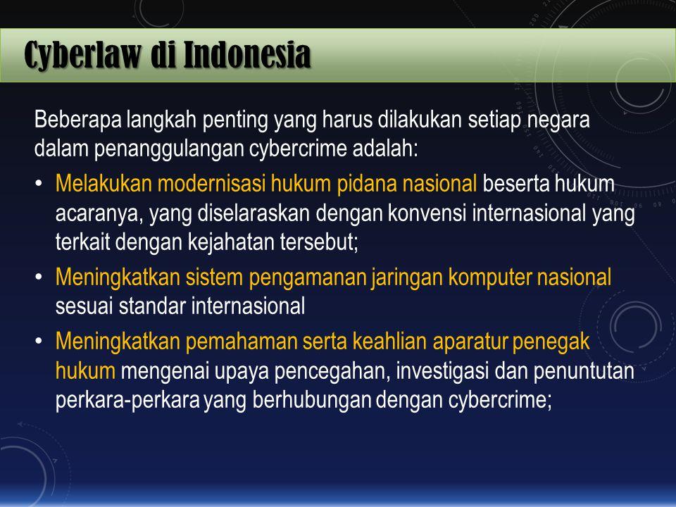 Cyberlaw di Indonesia Beberapa langkah penting yang harus dilakukan setiap negara dalam penanggulangan cybercrime adalah: Melakukan modernisasi hukum
