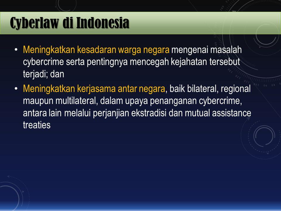 Cyberlaw di Indonesia Meningkatkan kesadaran warga negara mengenai masalah cybercrime serta pentingnya mencegah kejahatan tersebut terjadi; dan Mening