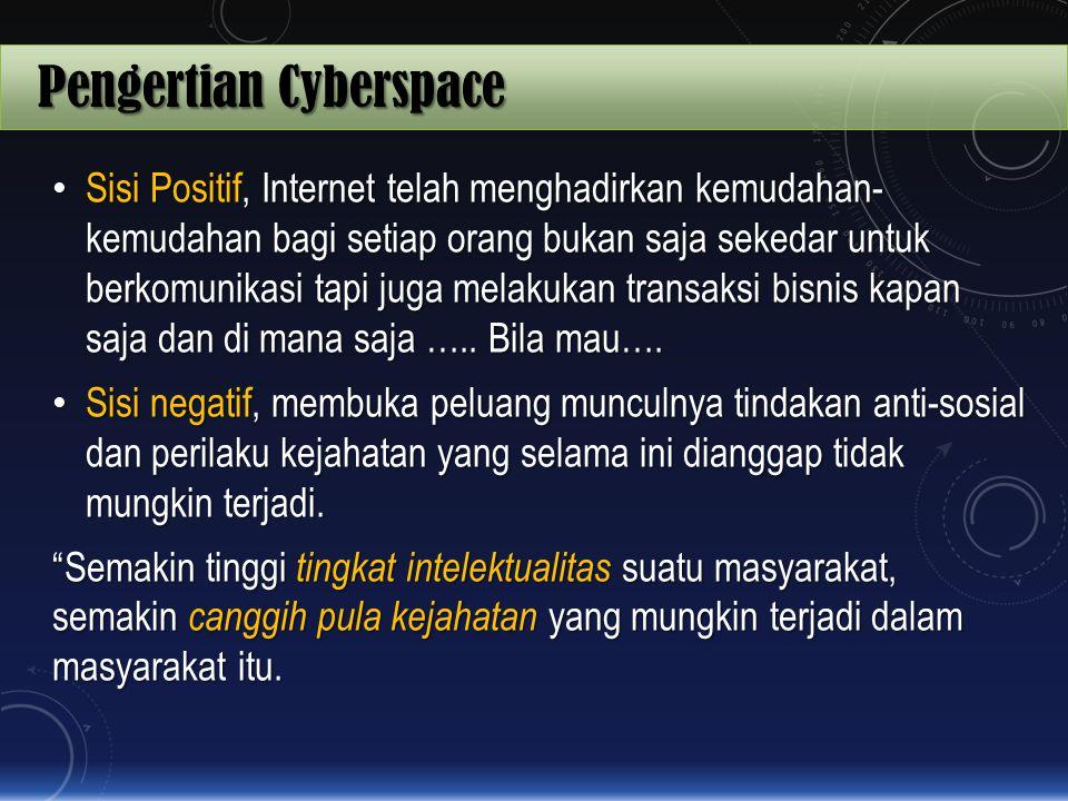 Pengertian Cyberspace Sisi Positif, Internet telah menghadirkan kemudahan- kemudahan bagi setiap orang bukan saja sekedar untuk berkomunikasi tapi jug