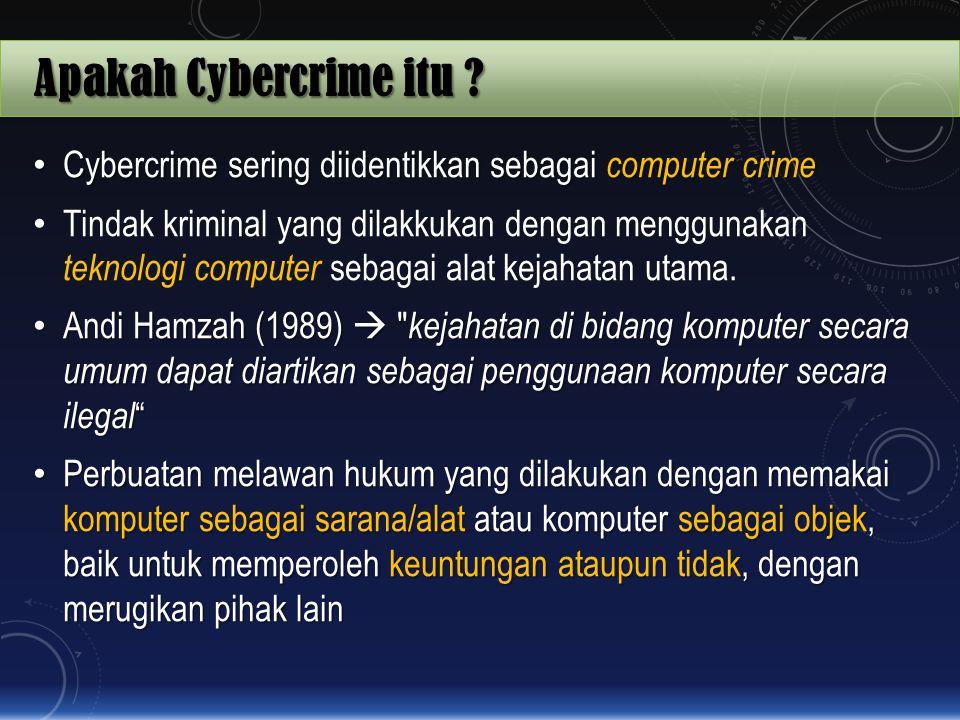 Apakah Cybercrime itu ? Cybercrime sering diidentikkan sebagai computer crime Cybercrime sering diidentikkan sebagai computer crime Tindak kriminal ya