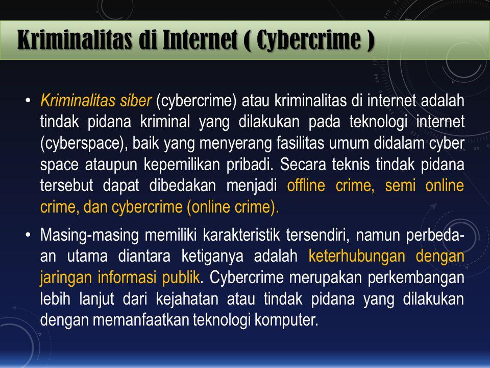 Kriminalitas di Internet ( Cybercrime ) Kriminalitas siber (cybercrime) atau kriminalitas di internet adalah tindak pidana kriminal yang dilakukan pad
