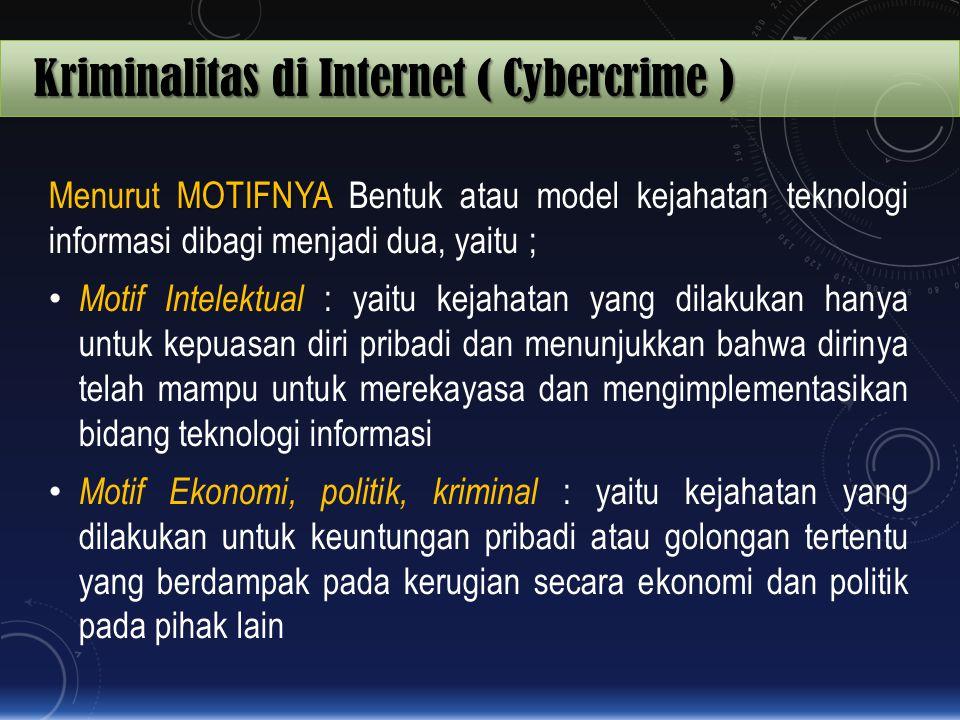 Kriminalitas di Internet ( Cybercrime ) MOTIFNYA Menurut MOTIFNYA Bentuk atau model kejahatan teknologi informasi dibagi menjadi dua, yaitu ; Motif In