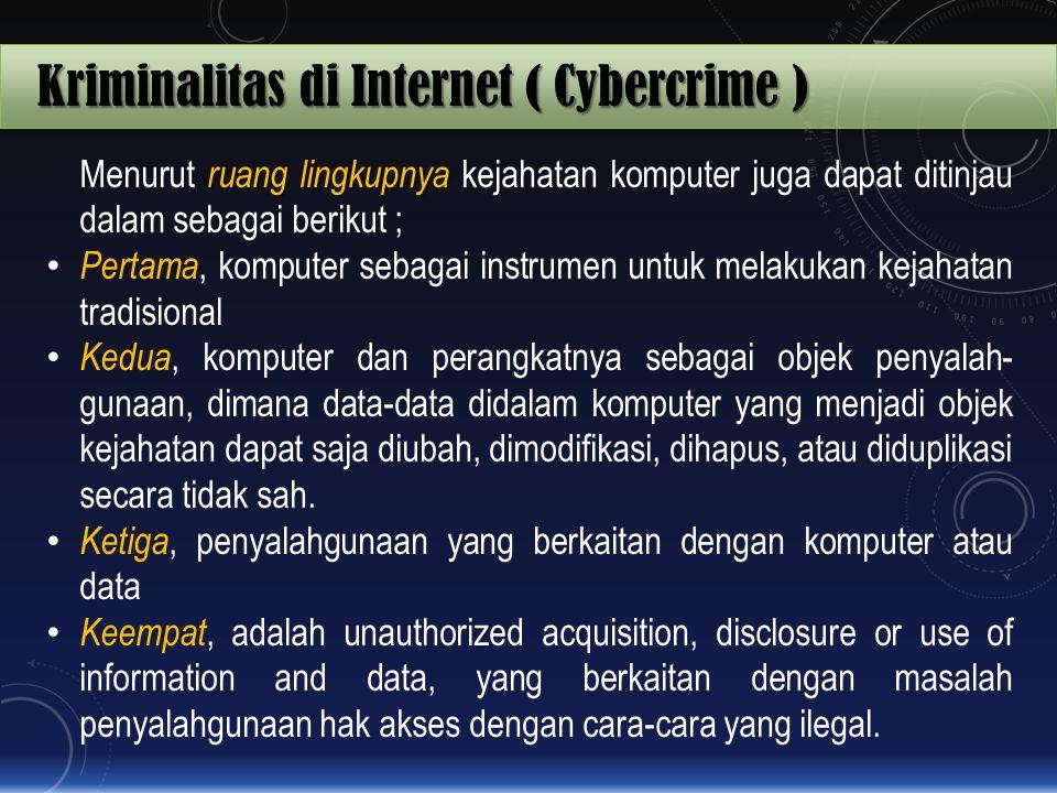 Kriminalitas di Internet ( Cybercrime ) ruang lingkupnya Menurut ruang lingkupnya kejahatan komputer juga dapat ditinjau dalam sebagai berikut ; Perta