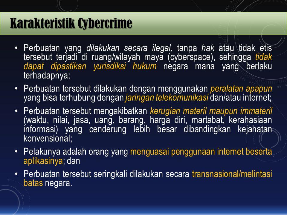 Karakteristik Cybercrime Perbuatan yang dilakukan secara ilegal, tanpa hak atau tidak etis tersebut terjadi di ruang/wilayah maya (cyberspace), sehing