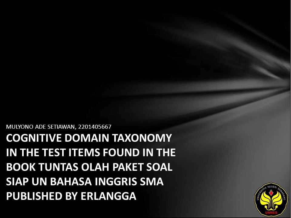 MULYONO ADE SETIAWAN, 2201405667 COGNITIVE DOMAIN TAXONOMY IN THE TEST ITEMS FOUND IN THE BOOK TUNTAS OLAH PAKET SOAL SIAP UN BAHASA INGGRIS SMA PUBLI