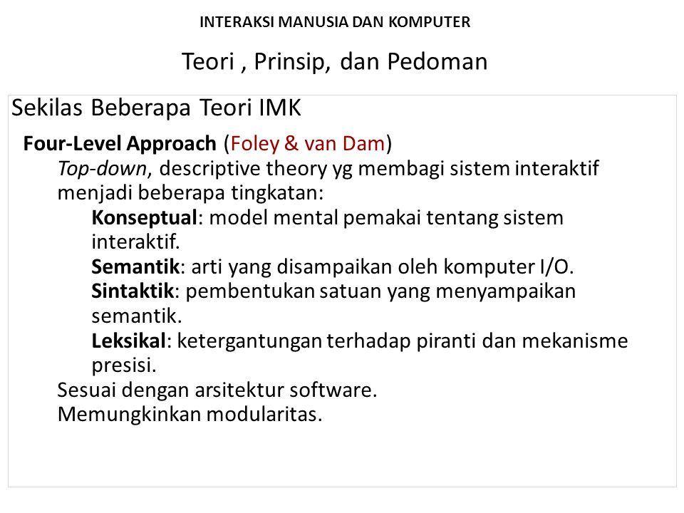 INTERAKSI MANUSIA DAN KOMPUTER Teori, Prinsip, dan Pedoman Sekilas Beberapa Teori IMK Four-Level Approach (Foley & van Dam) Top-down, descriptive theo