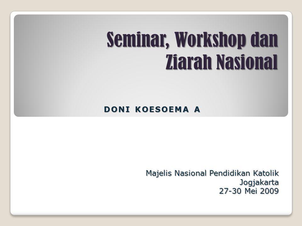 Seminar, Workshop dan Ziarah Nasional Majelis Nasional Pendidikan Katolik Jogjakarta 27-30 Mei 2009 DONI KOESOEMA A