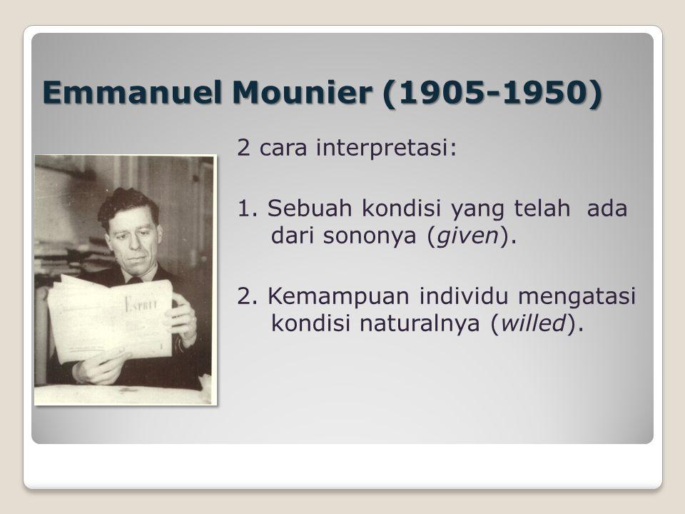Emmanuel Mounier (1905-1950) 2 cara interpretasi: 1.