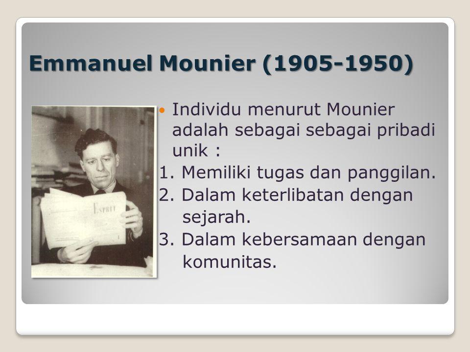 Emmanuel Mounier (1905-1950) Individu menurut Mounier adalah sebagai sebagai pribadi unik : 1.