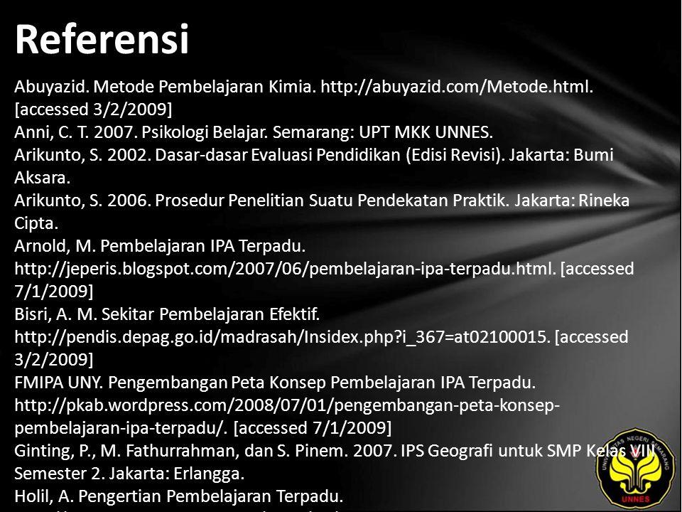 Referensi Abuyazid. Metode Pembelajaran Kimia. http://abuyazid.com/Metode.html. [accessed 3/2/2009] Anni, C. T. 2007. Psikologi Belajar. Semarang: UPT