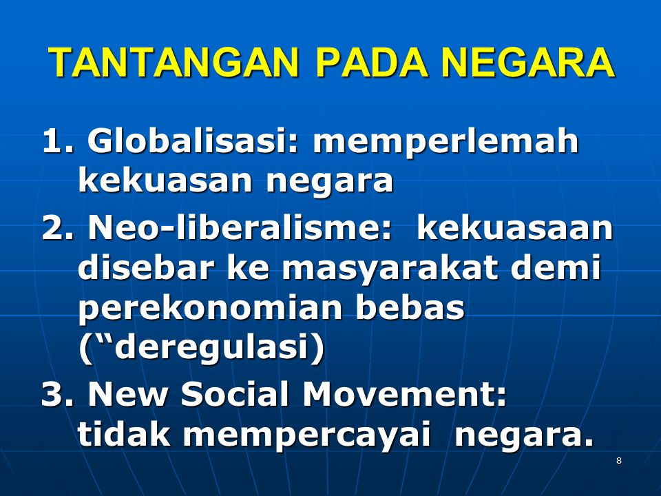 TANTANGAN PADA NEGARA 1. Globalisasi: memperlemah kekuasan negara 2.