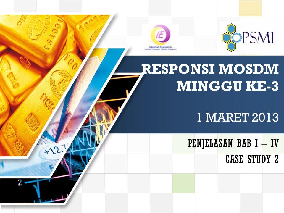 LOGO RESPONSI MOSDM MINGGU KE-3 1 MARET 2013 PENJELASAN BAB I – IV CASE STUDY 2