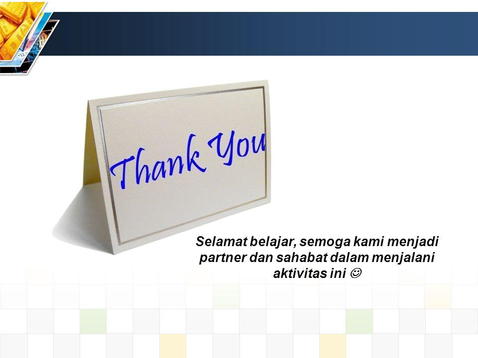 Selamat belajar, semoga kami menjadi partner dan sahabat dalam menjalani aktivitas ini