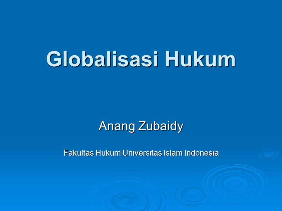 Globalisasi Hukum Anang Zubaidy Fakultas Hukum Universitas Islam Indonesia