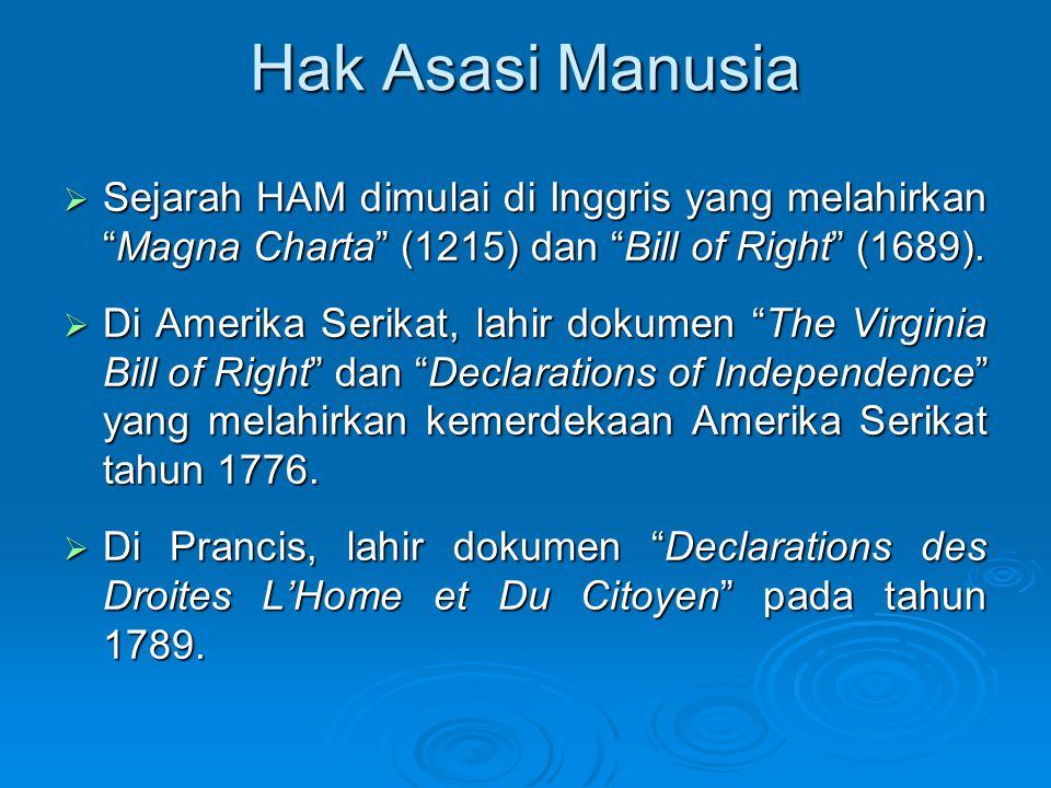 Hak Asasi Manusia  Sejarah HAM dimulai di Inggris yang melahirkan Magna Charta (1215) dan Bill of Right (1689).