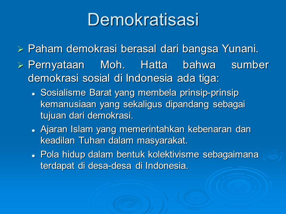 Demokratisasi  Paham demokrasi berasal dari bangsa Yunani.  Pernyataan Moh. Hatta bahwa sumber demokrasi sosial di Indonesia ada tiga: Sosialisme Ba