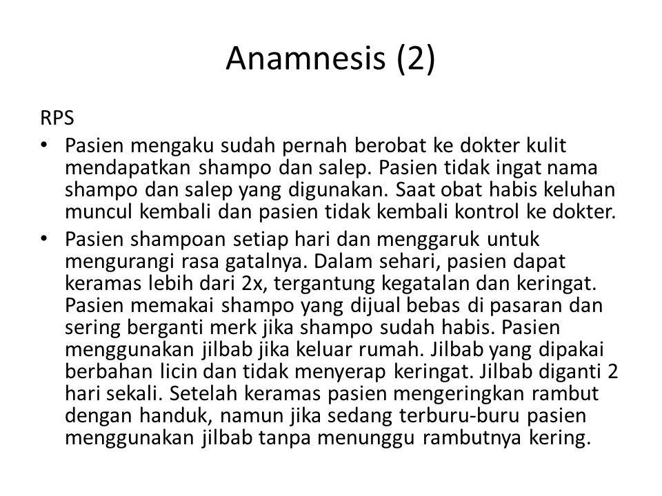 Anamnesis (2) RPS Pasien mengaku sudah pernah berobat ke dokter kulit mendapatkan shampo dan salep.