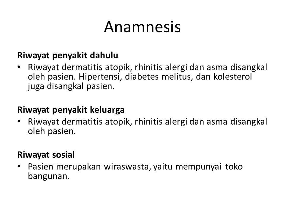 Anamnesis Riwayat penyakit dahulu Riwayat dermatitis atopik, rhinitis alergi dan asma disangkal oleh pasien.
