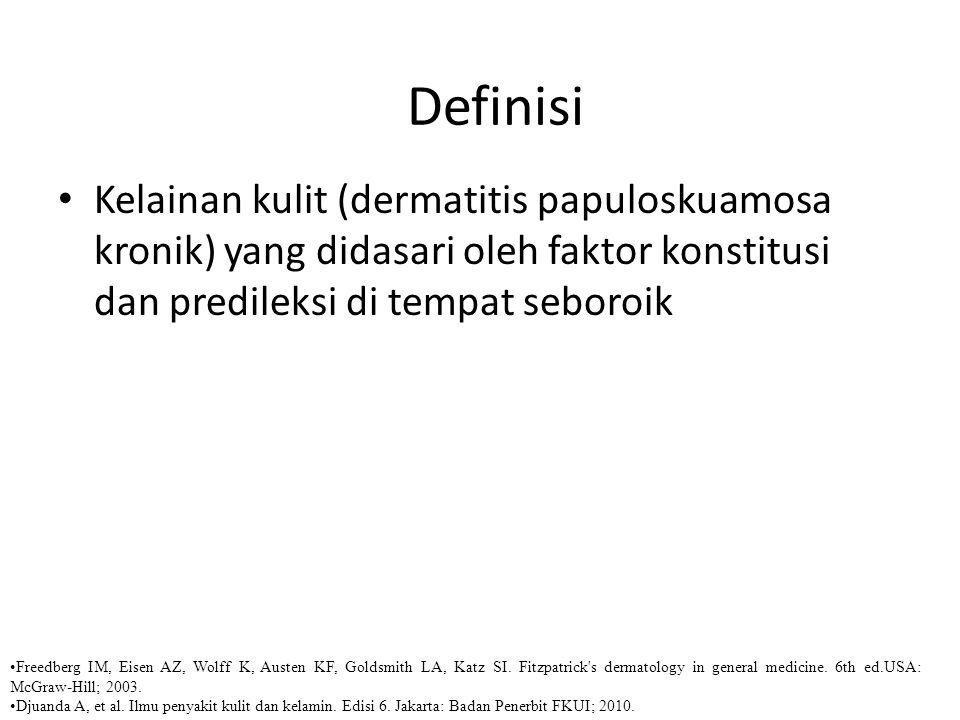 Kelainan kulit (dermatitis papuloskuamosa kronik) yang didasari oleh faktor konstitusi dan predileksi di tempat seboroik Definisi Freedberg IM, Eisen AZ, Wolff K, Austen KF, Goldsmith LA, Katz SI.