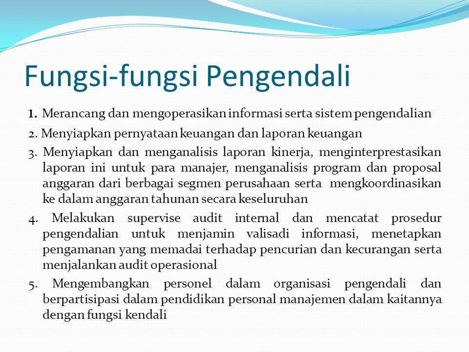 Fungsi-fungsi Pengendali 1. Merancang dan mengoperasikan informasi serta sistem pengendalian 2. Menyiapkan pernyataan keuangan dan laporan keuangan 3.