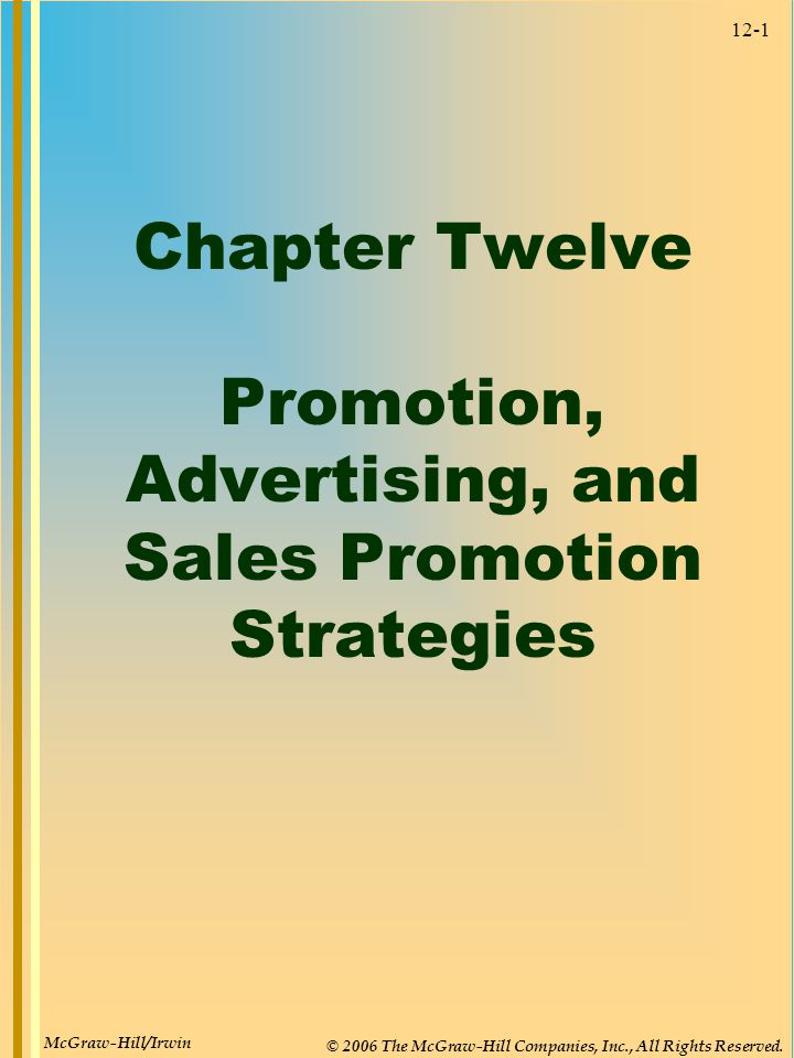 12-1 Chapter Twelve Promotion, Advertising, and Sales Promotion Strategies McGraw-Hill/Irwin © 2006 The McGraw-Hill Companies, Inc., All Rights Reserved.