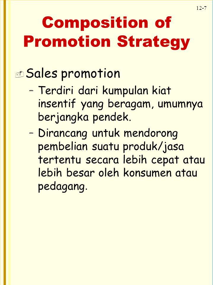 12-8 Composition of Promotion Strategy  Public Relation –Memiliki potensi besar untuk membangun kesadaran dan preferensi dalam pasar –Menempatkan kembali produk –Mempertahankan produk