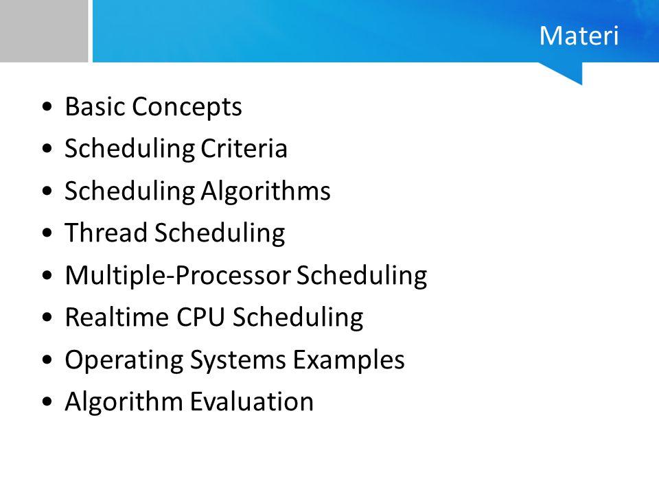 First-Come, First-Served (FCFS) Scheduling Process yang masuk pertama, dieksekusi pertama ProcessBurst Time P 1 24 P 2 3 P 3 3 Misal ada process dengan urutan masuk: P 1, P 2, P 3 Gantt Chart-nya: Waiting time for P 1 = 0; P 2 = 24; P 3 = 27 Average waiting time: (0 + 24 + 27)/3 = 17 P1P1 P2P2 P3P3 2427300