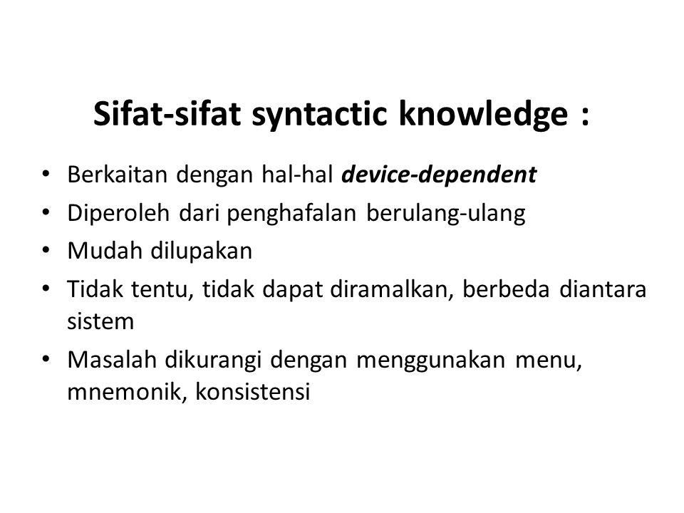 Sifat-sifat syntactic knowledge : Berkaitan dengan hal-hal device-dependent Diperoleh dari penghafalan berulang-ulang Mudah dilupakan Tidak tentu, tid