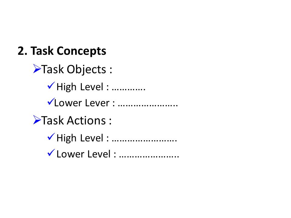 2.Task Concepts  Task Objects : High Level : ………….