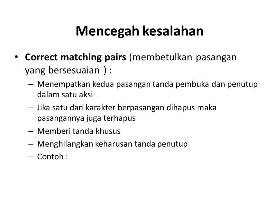 Mencegah kesalahan Correct matching pairs (membetulkan pasangan yang bersesuaian ) : – Menempatkan kedua pasangan tanda pembuka dan penutup dalam satu