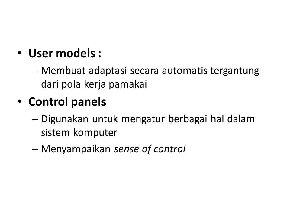 User models : – Membuat adaptasi secara automatis tergantung dari pola kerja pamakai Control panels – Digunakan untuk mengatur berbagai hal dalam sist