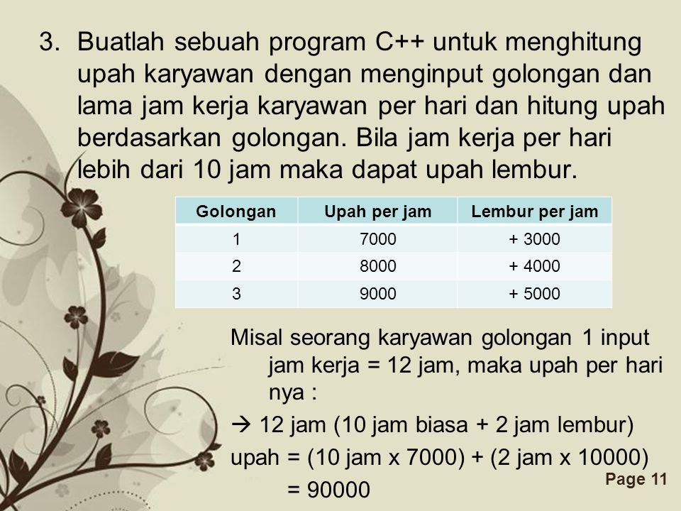 Free Powerpoint TemplatesPage 11 3.Buatlah sebuah program C++ untuk menghitung upah karyawan dengan menginput golongan dan lama jam kerja karyawan per