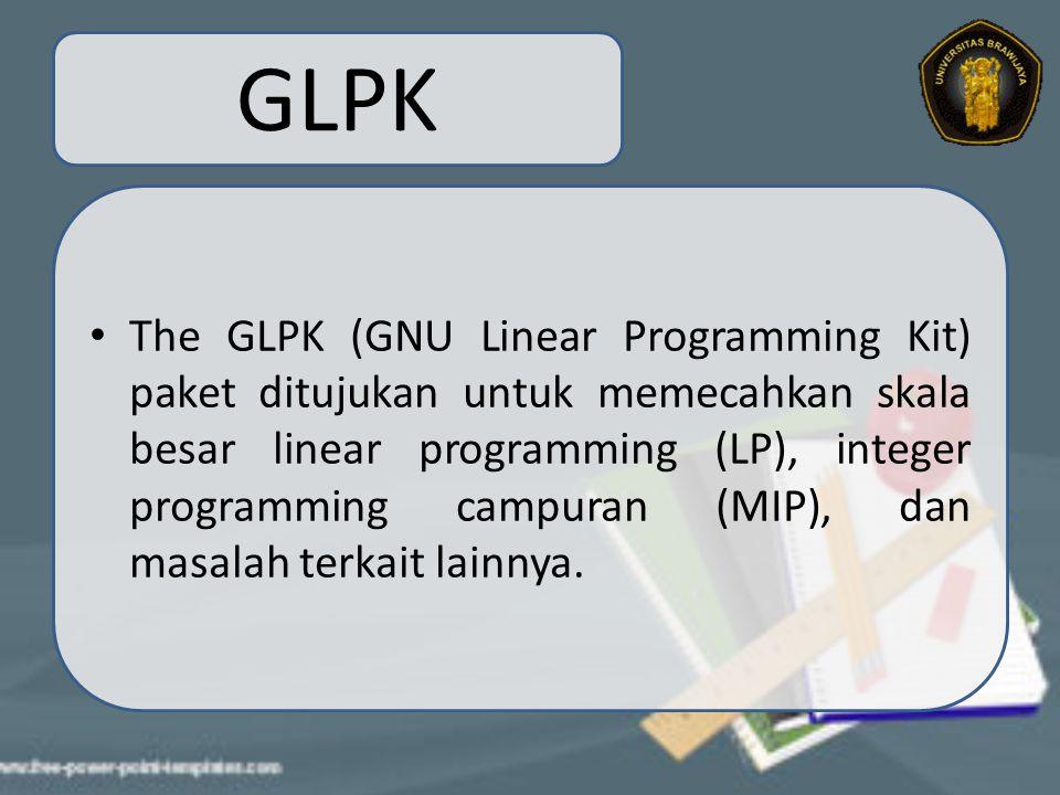 GLPK The GLPK (GNU Linear Programming Kit) paket ditujukan untuk memecahkan skala besar linear programming (LP), integer programming campuran (MIP), dan masalah terkait lainnya.