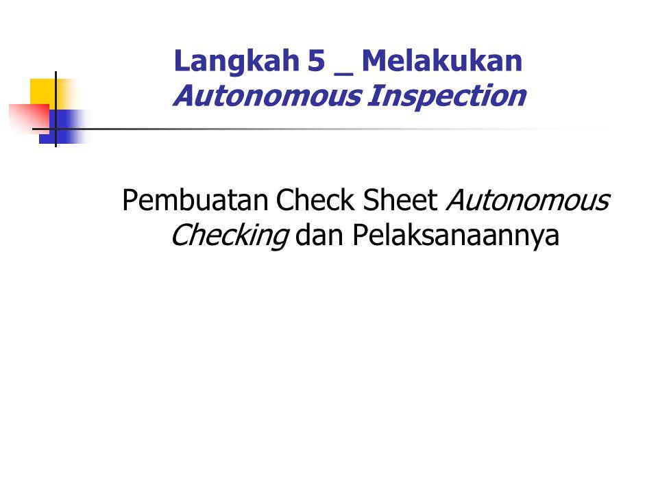 Langkah 5 _ Melakukan Autonomous Inspection Pembuatan Check Sheet Autonomous Checking dan Pelaksanaannya