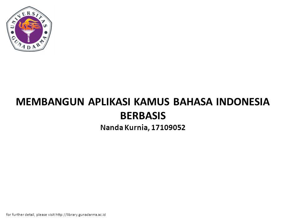 Abstrak ABSTRAKSI Nanda Kurnia, 17109052 MEMBANGUN APLIKASI KAMUS BAHASA INDONESIA BERBASIS MOBILE DENGAN MENGGUNAKAN NETBEANS IDE 6.7.1 Skripsi, Jurusan Sistem Informasi, Fakultas Ilmu Komputer Dan Teknologi Informasi 2010 Kata Kunci : Kamus Mobile, Kamusaku, Bahasa Indonesia, Netbeans 6.7.1 (IX+87) Penulisan ini, membahas tentang pembuatan aplikasi kamus bahasa Indonesia yang berbasiskan mobile yang bernama Kamusaku serta website yang akan bertujuan menampung atau sebagai wadah dimana aplikasi ini dapat diperoleh.