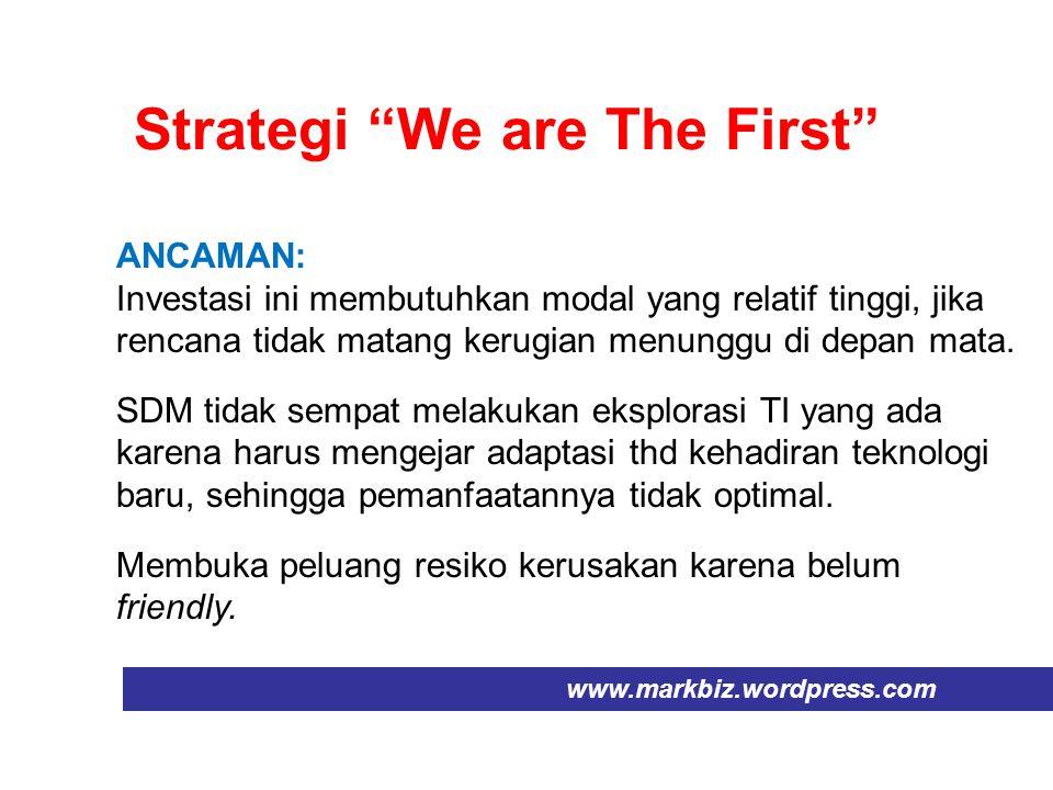 Strategi We are The Best www.markbiz.wordpress.com KEUNTUNGAN: SDM terpacu untuk terus berinovasi dan bereksplorasi, sehingga pemanfaatan TI lebih optimal.