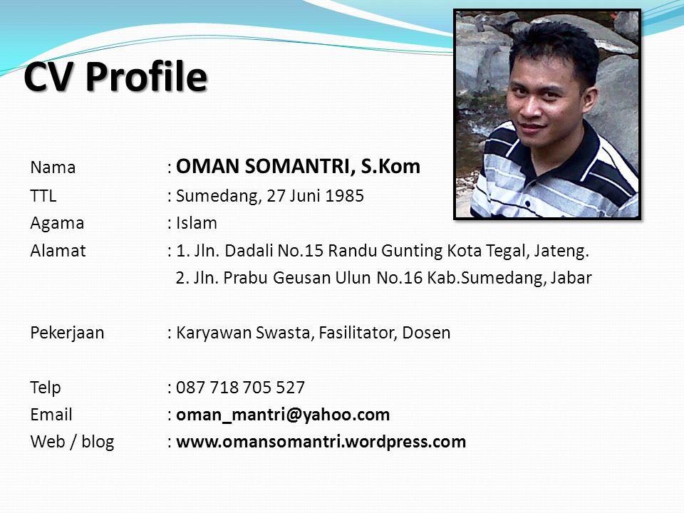 Nama: OMAN SOMANTRI, S.Kom TTL: Sumedang, 27 Juni 1985 Agama: Islam Alamat: 1.