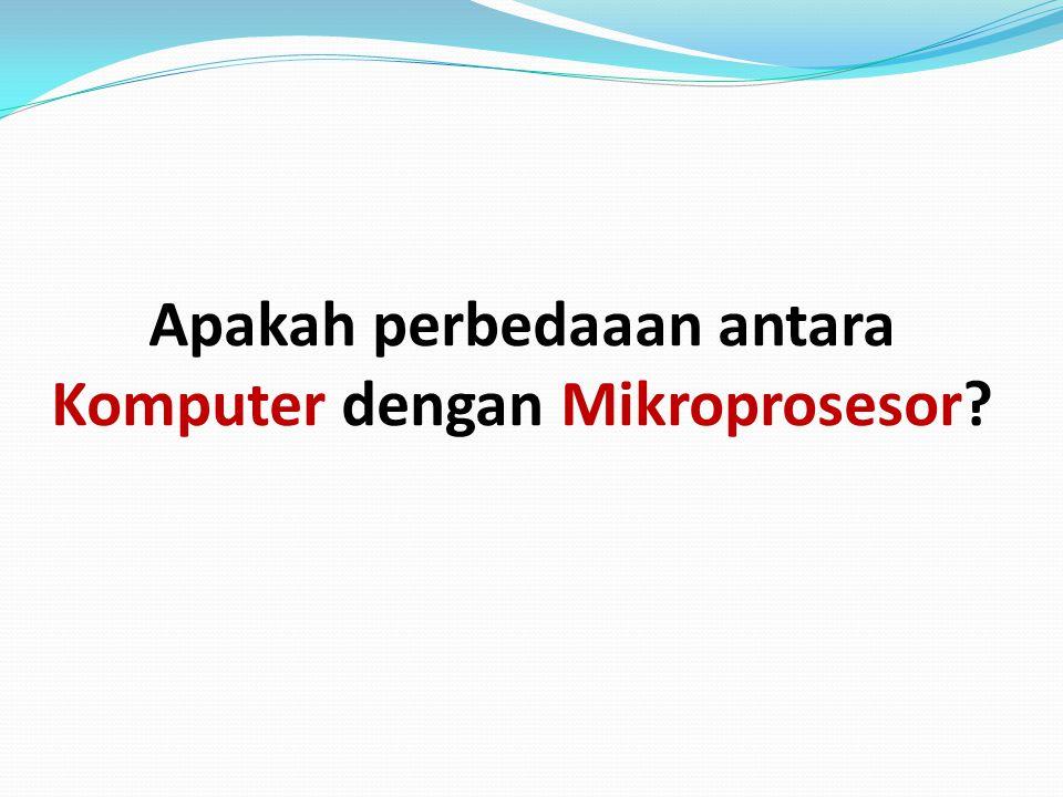 Apakah perbedaaan antara Komputer dengan Mikroprosesor?