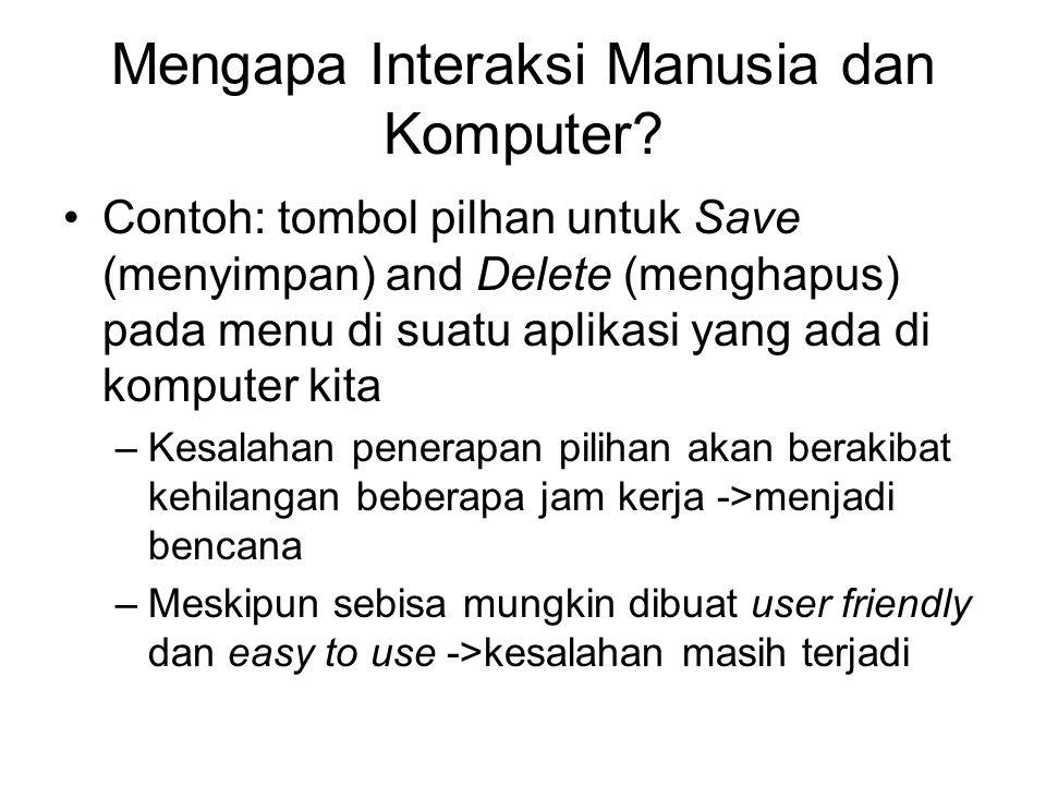 Mengapa Interaksi Manusia dan Komputer? Contoh: tombol pilhan untuk Save (menyimpan) and Delete (menghapus) pada menu di suatu aplikasi yang ada di ko