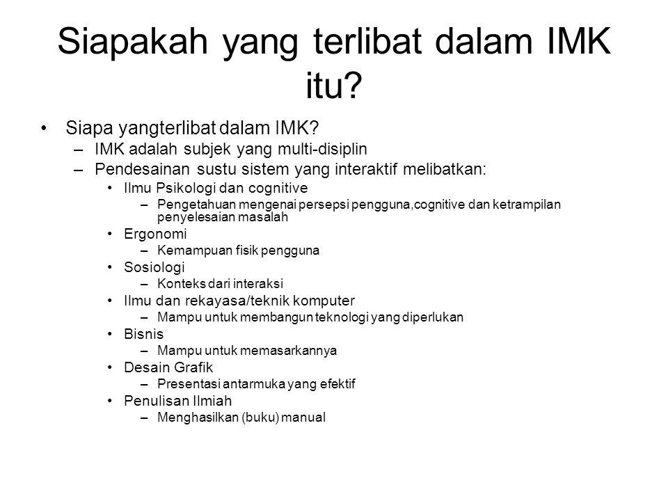 Siapakah yang terlibat dalam IMK itu? Siapa yangterlibat dalam IMK? –IMK adalah subjek yang multi-disiplin –Pendesainan sustu sistem yang interaktif m