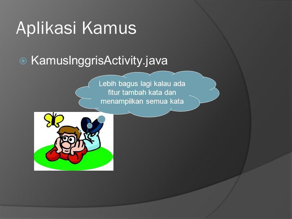 Aplikasi Kamus  KamusInggrisActivity.java Lebih bagus lagi kalau ada fitur tambah kata dan menampilkan semua kata
