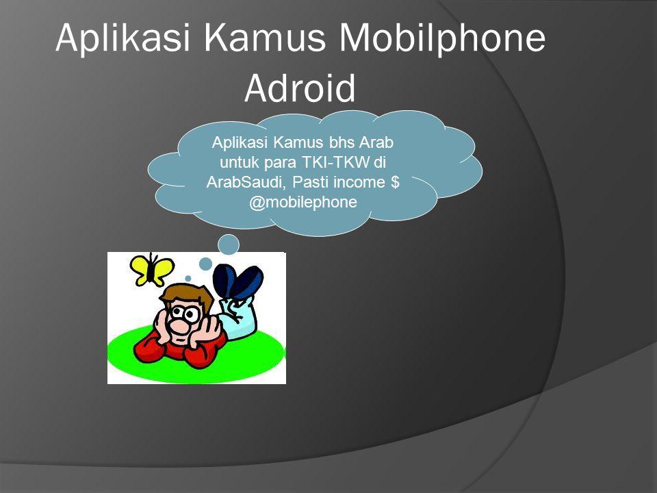 Aplikasi Kamus Mobilphone Adroid Aplikasi Kamus bhs Arab untuk para TKI-TKW di ArabSaudi, Pasti income $ @mobilephone