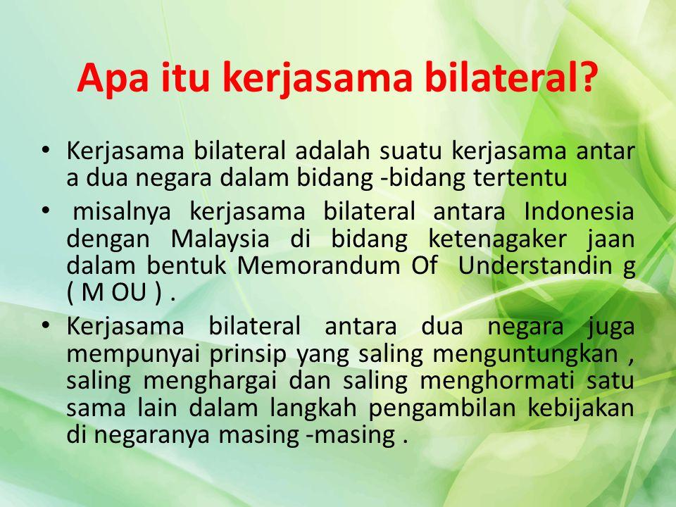 Apa itu kerjasama bilateral? Kerjasama bilateral adalah suatu kerjasama antar a dua negara dalam bidang -bidang tertentu misalnya kerjasama bilateral